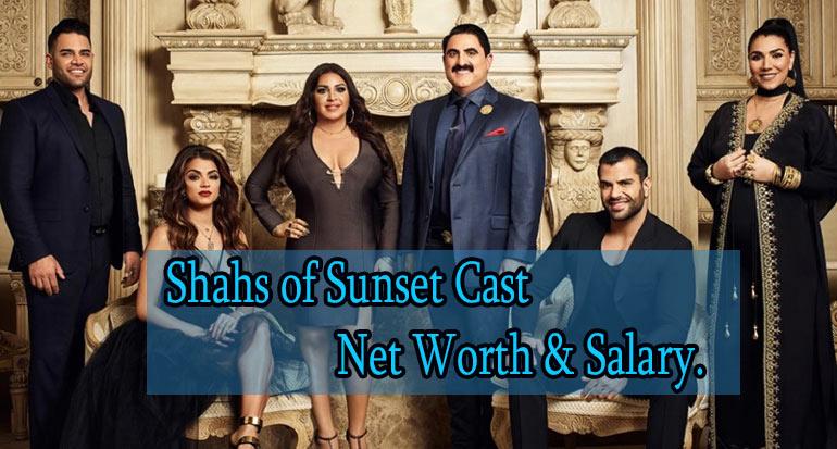 Shahs of Sunset Cast Net Worth short bio